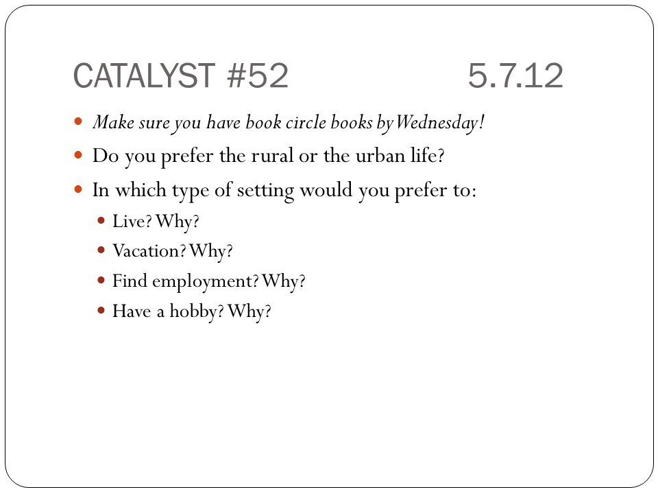 CATALYST #52 5.7.12 Make sure you have book circle books by Wednesday!