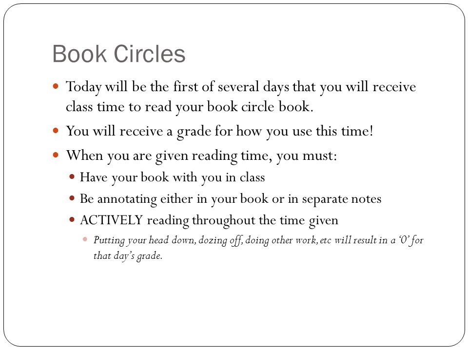 Book Circles Today will be the first of several days that you will receive class time to read your book circle book.