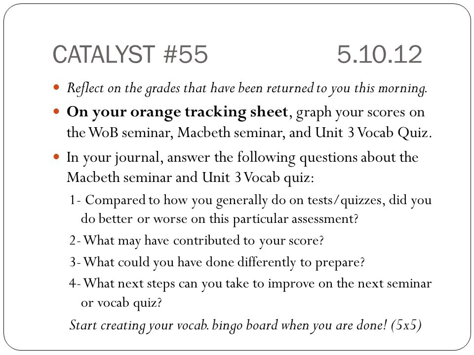 CATALYST #55 5.10.12 Reflect on the grades that have been returned to you this morning.