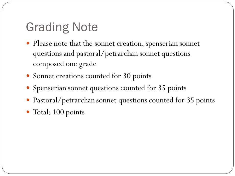 Grading Note Please note that the sonnet creation, spenserian sonnet questions and pastoral/petrarchan sonnet questions composed one grade.