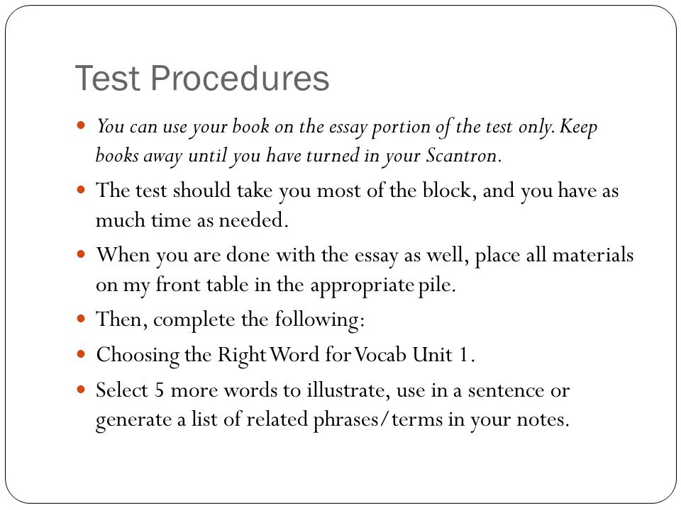 Test Procedures You can use your book on the essay portion of the test only. Keep books away until you have turned in your Scantron.