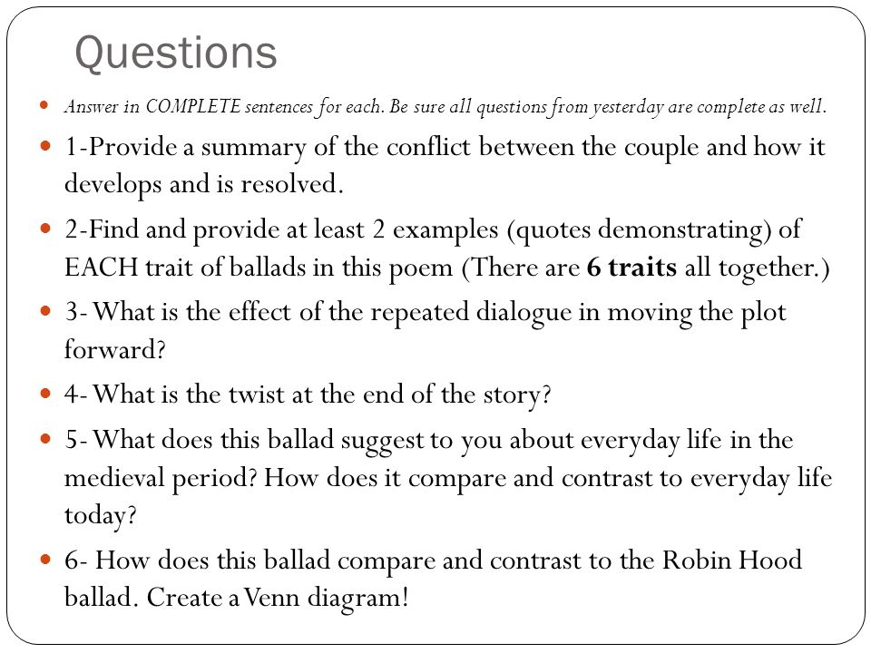 Questions Answer in COMPLETE sentences for each. Be sure all questions from yesterday are complete as well.