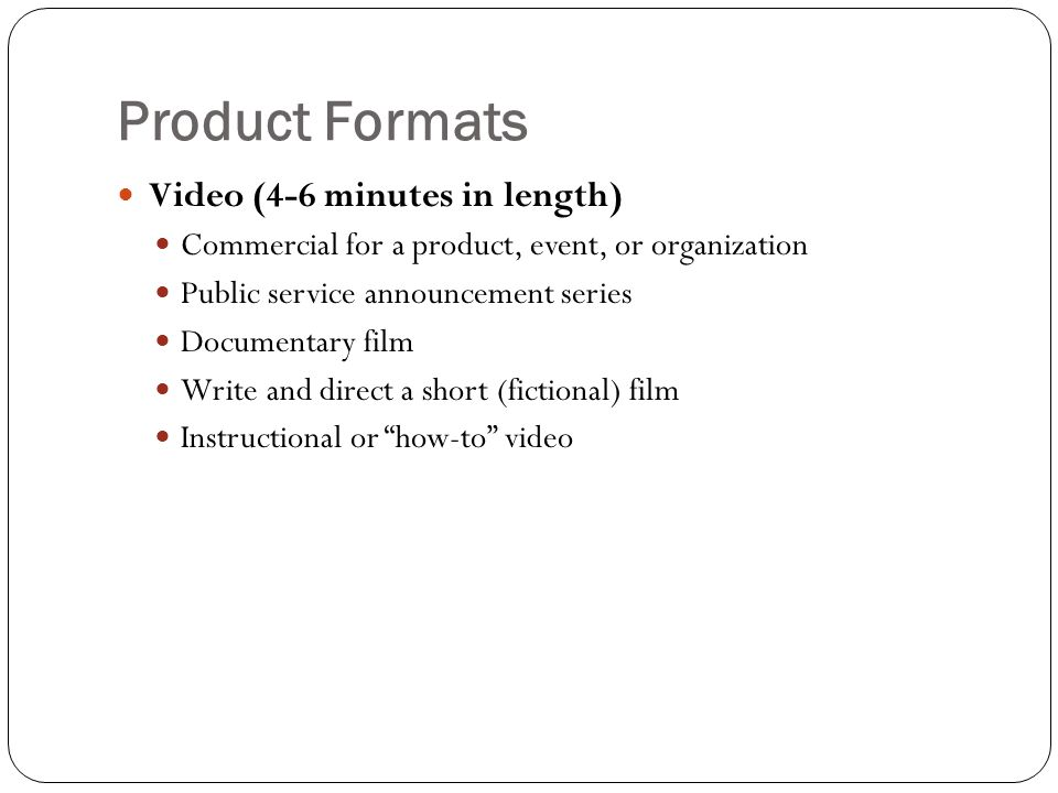 Product Formats Video (4-6 minutes in length)