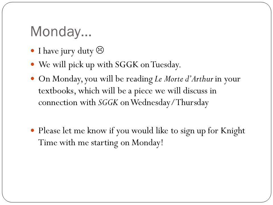 Monday… I have jury duty  We will pick up with SGGK on Tuesday.