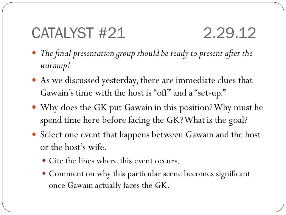 CATALYST #21 2.29.12 The final presentation group should be ready to present after the warmup!