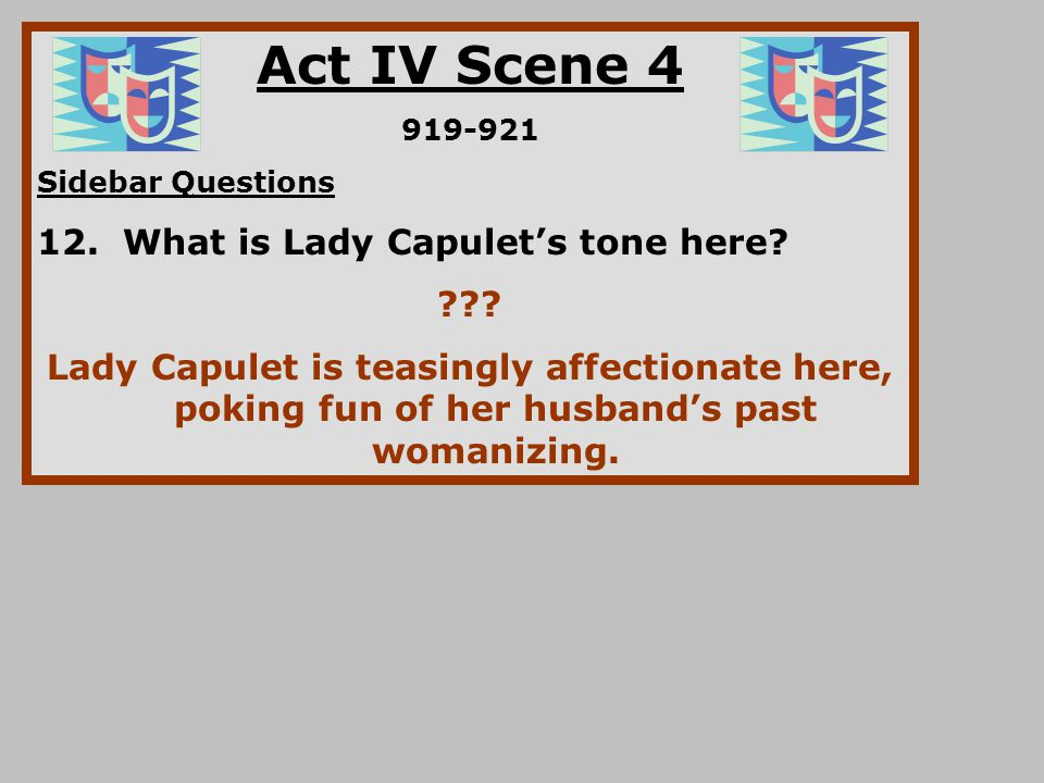 Act IV Scene 4 12. What is Lady Capulet's tone here