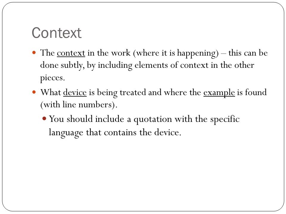 Context The context in the work (where it is happening) – this can be done subtly, by including elements of context in the other pieces.