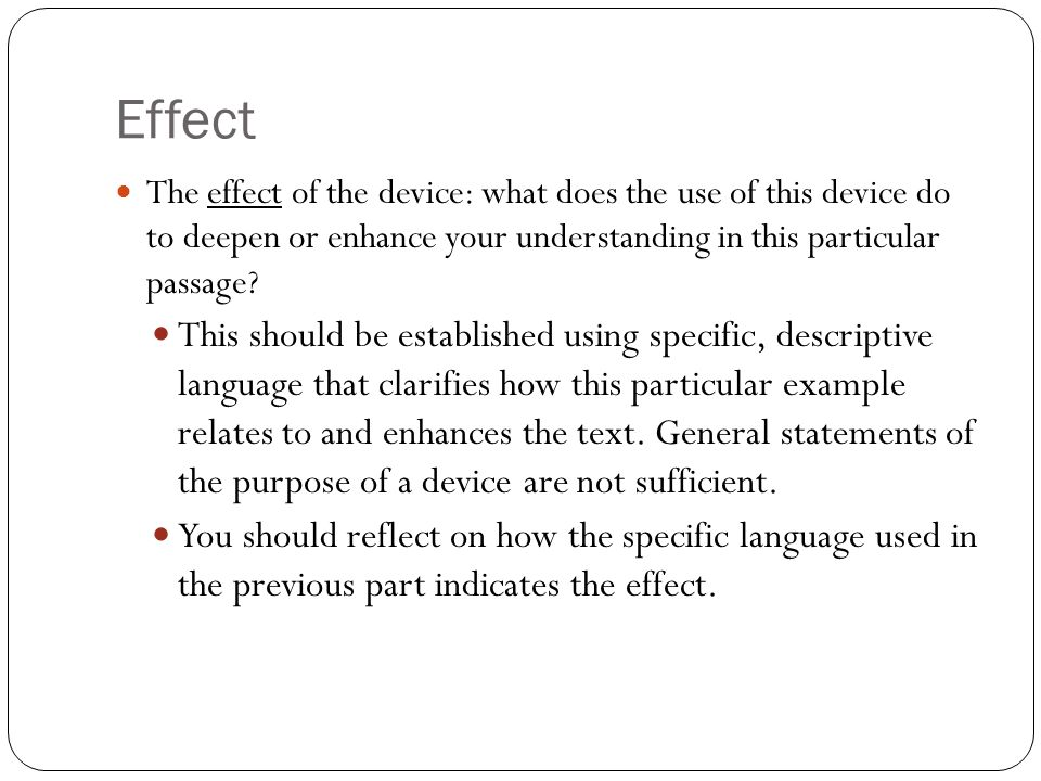 Effect The effect of the device: what does the use of this device do to deepen or enhance your understanding in this particular passage
