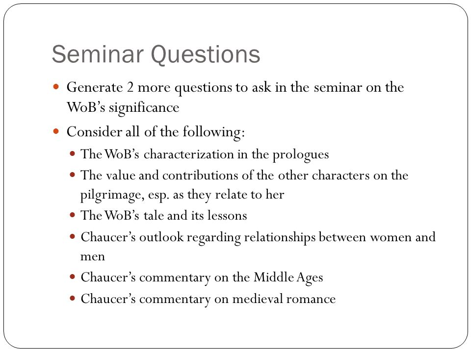 Seminar Questions Generate 2 more questions to ask in the seminar on the WoB's significance. Consider all of the following: