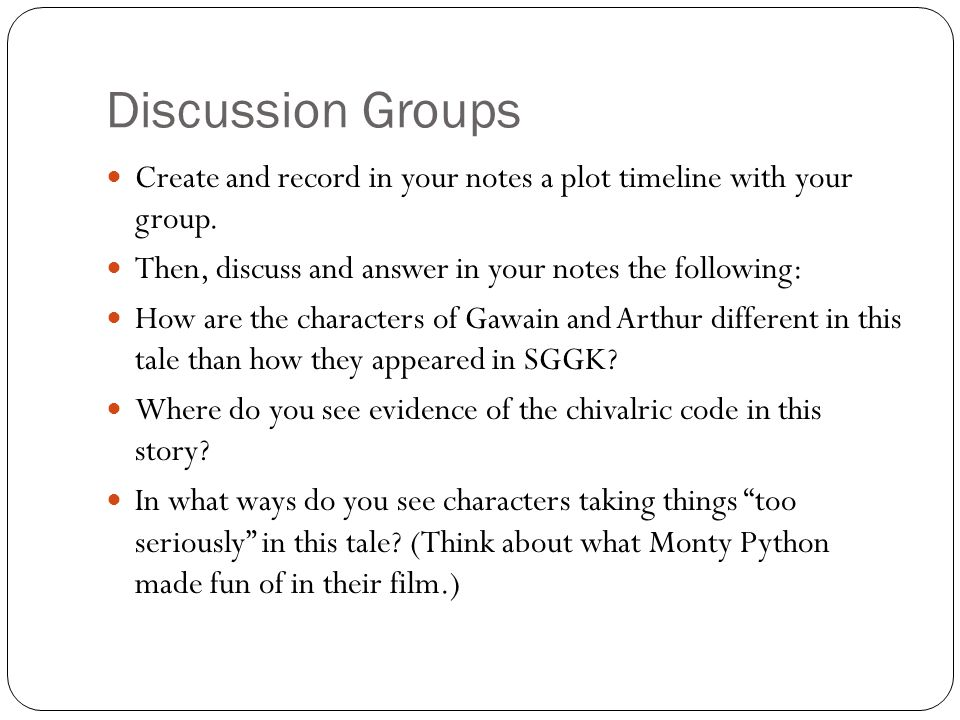 Discussion Groups Create and record in your notes a plot timeline with your group. Then, discuss and answer in your notes the following: