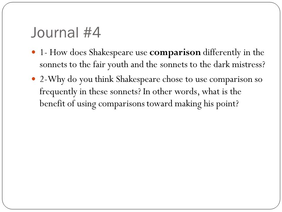 Journal #4 1- How does Shakespeare use comparison differently in the sonnets to the fair youth and the sonnets to the dark mistress