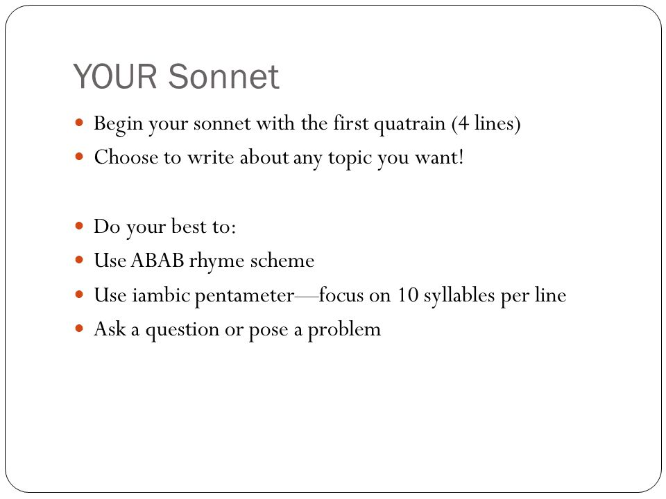 YOUR Sonnet Begin your sonnet with the first quatrain (4 lines)