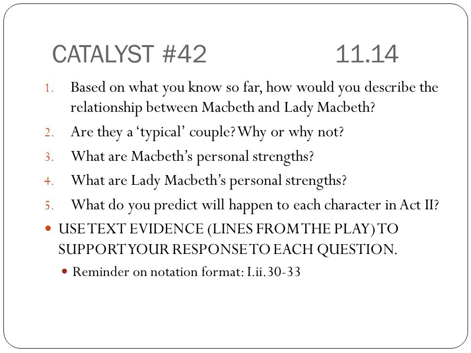 CATALYST #42 11.14 Based on what you know so far, how would you describe the relationship between Macbeth and Lady Macbeth