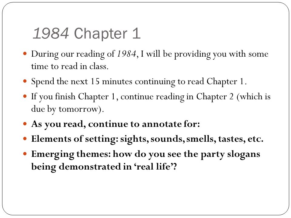1984 Chapter 1 During our reading of 1984, I will be providing you with some time to read in class.