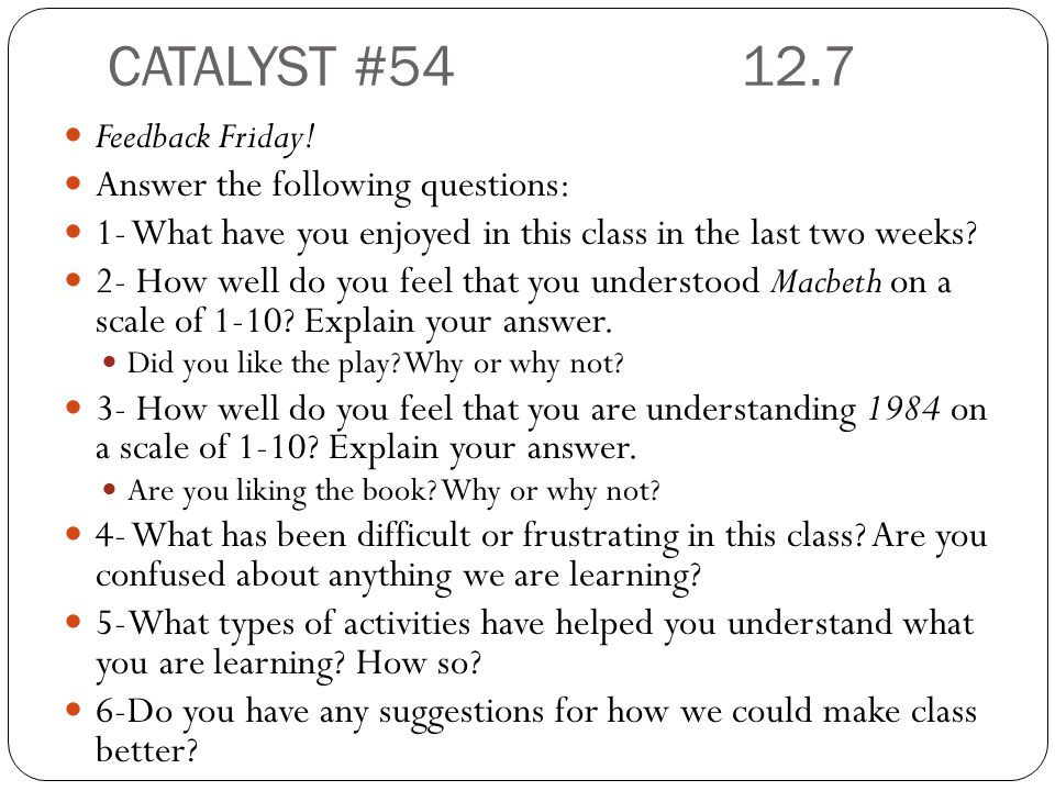 CATALYST #54 12.7 Feedback Friday! Answer the following questions: