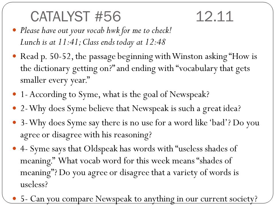 CATALYST #56 12.11 Please have out your vocab hwk for me to check! Lunch is at 11:41; Class ends today at 12:48.