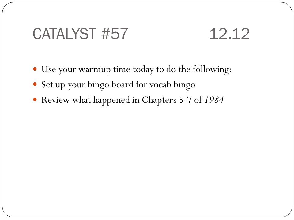CATALYST #57 12.12 Use your warmup time today to do the following: