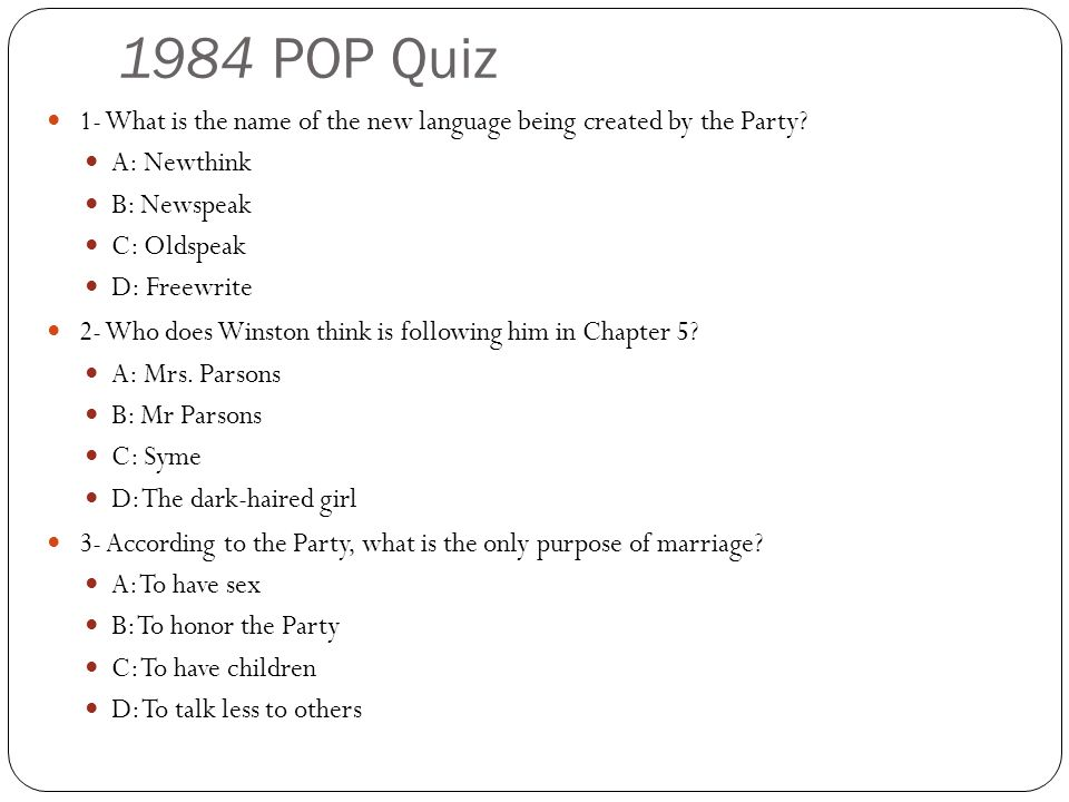 1984 POP Quiz 1- What is the name of the new language being created by the Party A: Newthink. B: Newspeak.