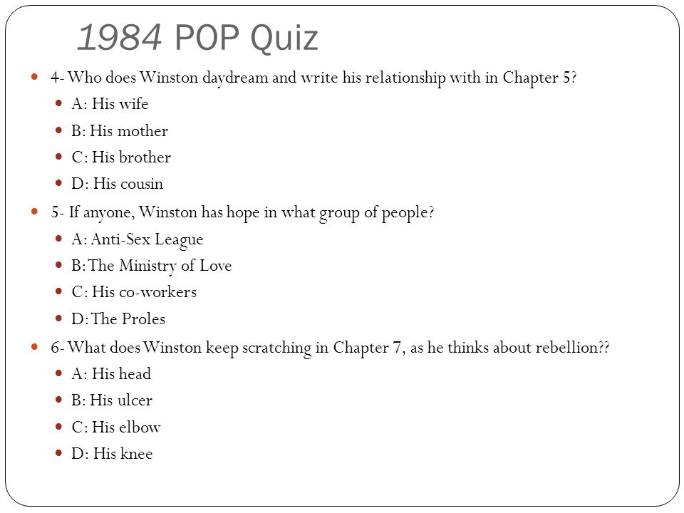 1984 POP Quiz 4- Who does Winston daydream and write his relationship with in Chapter 5 A: His wife.