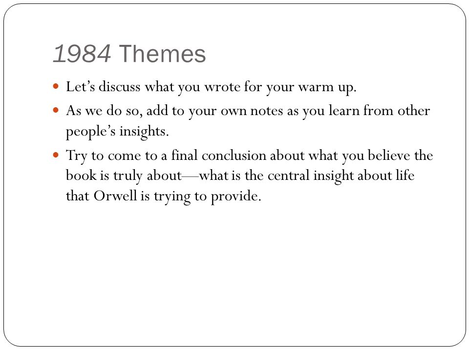 1984 Themes Let's discuss what you wrote for your warm up.