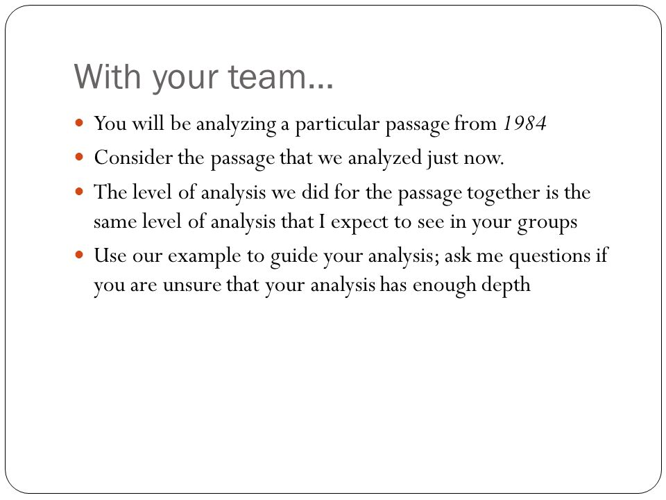 With your team… You will be analyzing a particular passage from 1984