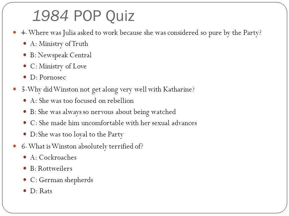 1984 POP Quiz 4- Where was Julia asked to work because she was considered so pure by the Party A: Ministry of Truth.