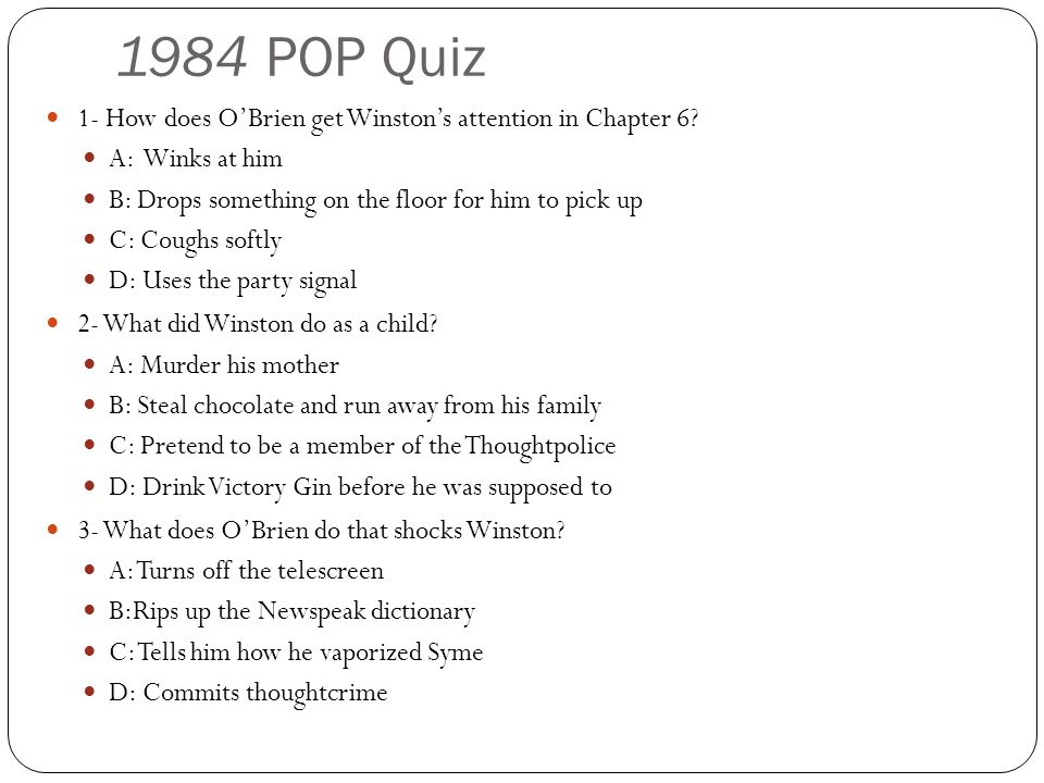 1984 POP Quiz 1- How does O'Brien get Winston's attention in Chapter 6 A: Winks at him. B: Drops something on the floor for him to pick up.