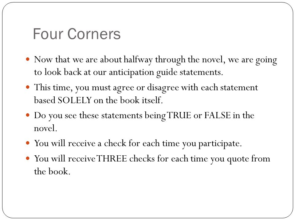 Four Corners Now that we are about halfway through the novel, we are going to look back at our anticipation guide statements.