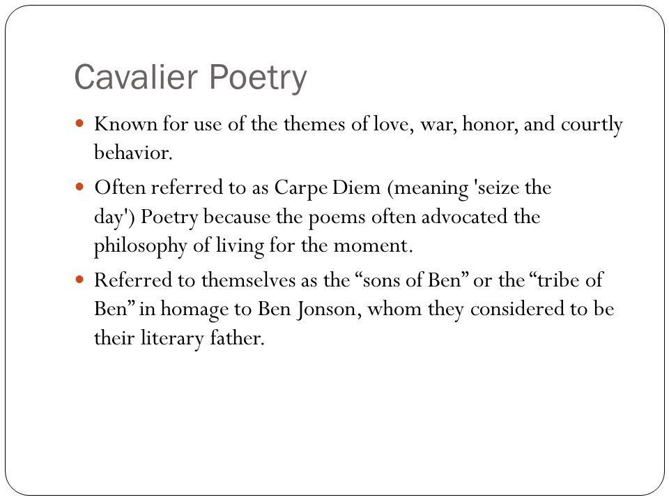 Cavalier Poetry Known for use of the themes of love, war, honor, and courtly behavior.