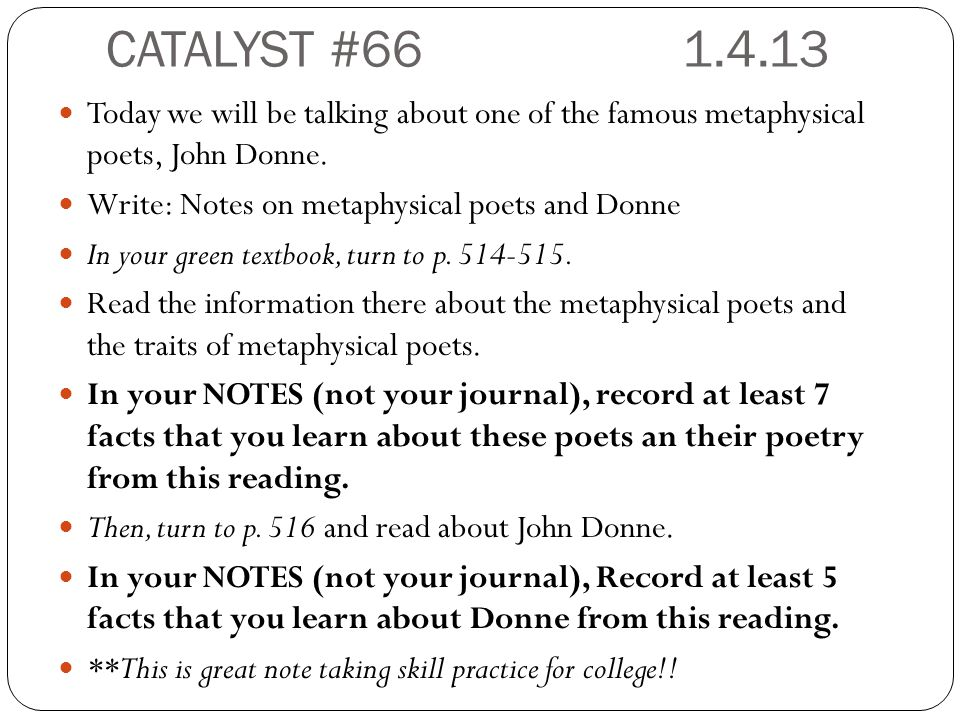 CATALYST #66 1.4.13 Today we will be talking about one of the famous metaphysical poets, John Donne.