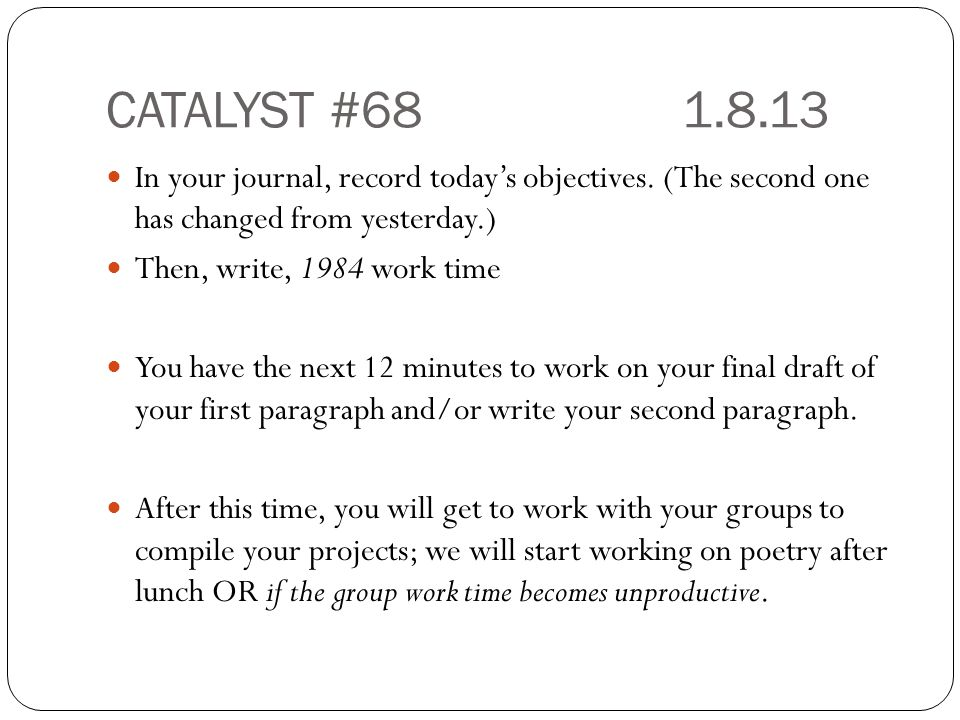 CATALYST #68 1.8.13 In your journal, record today's objectives. (The second one has changed from yesterday.)