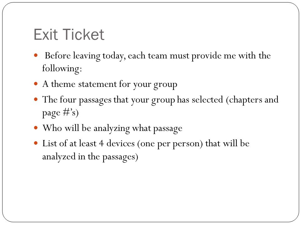 Exit Ticket Before leaving today, each team must provide me with the following: A theme statement for your group.