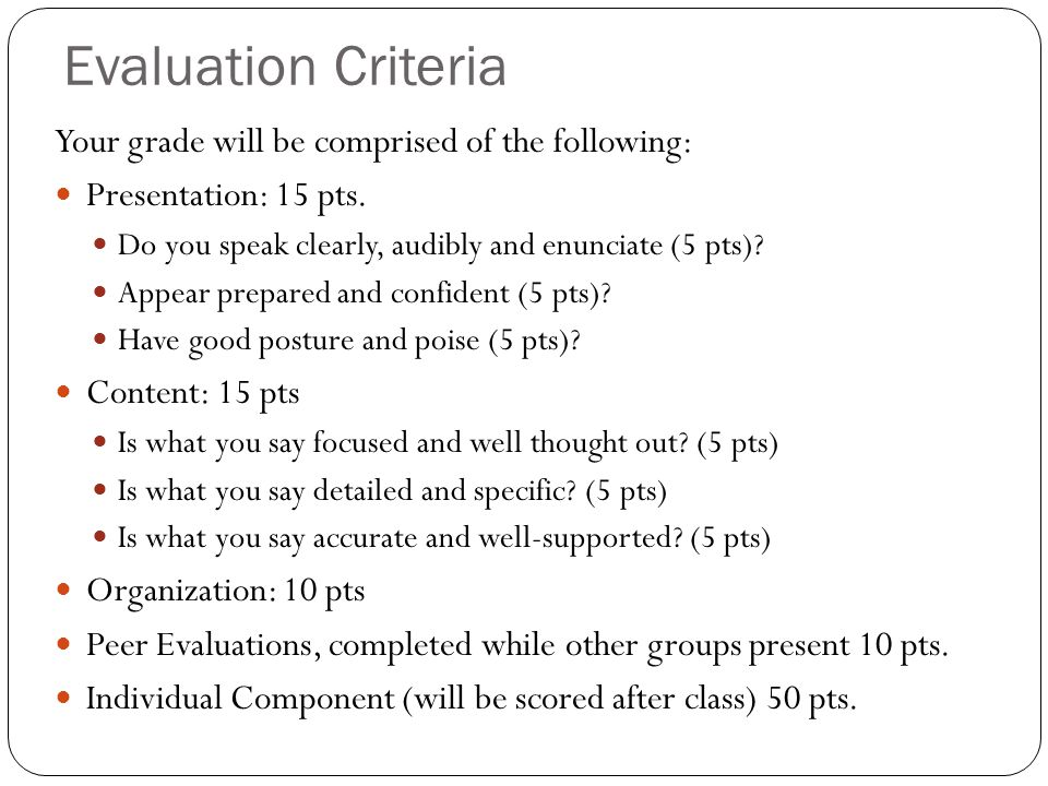Evaluation Criteria Your grade will be comprised of the following: