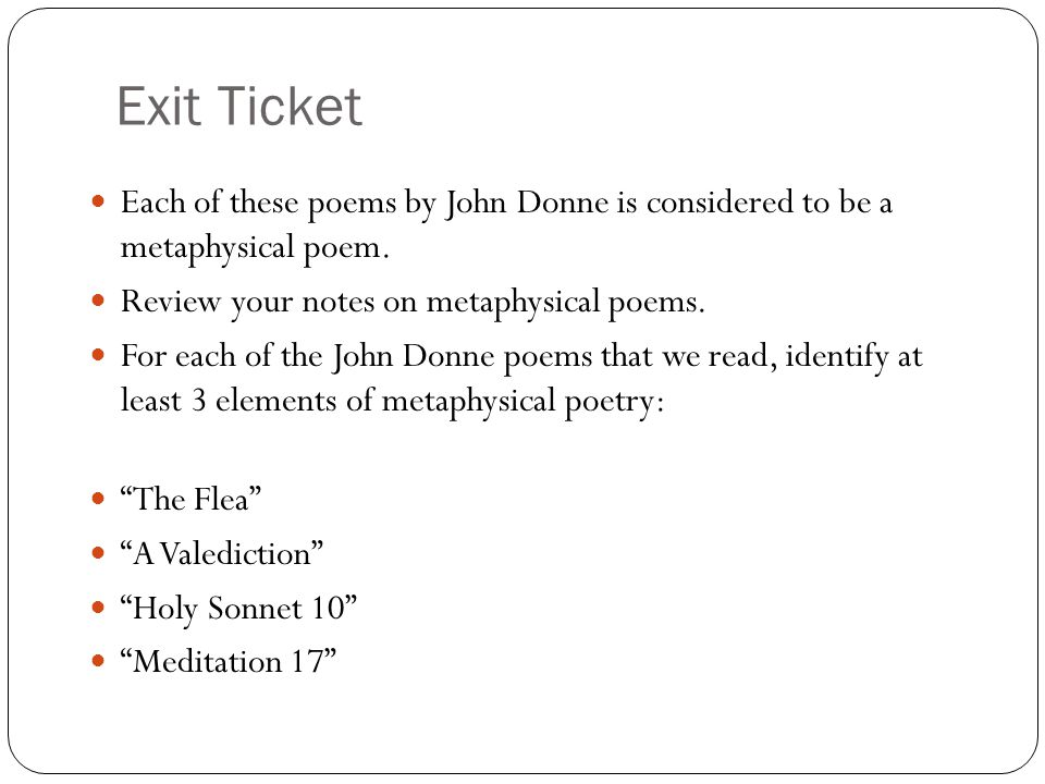Exit Ticket Each of these poems by John Donne is considered to be a metaphysical poem. Review your notes on metaphysical poems.