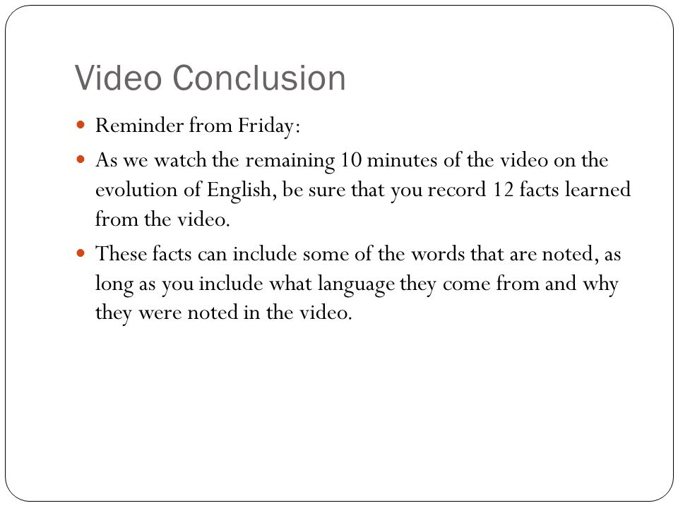 Video Conclusion Reminder from Friday: