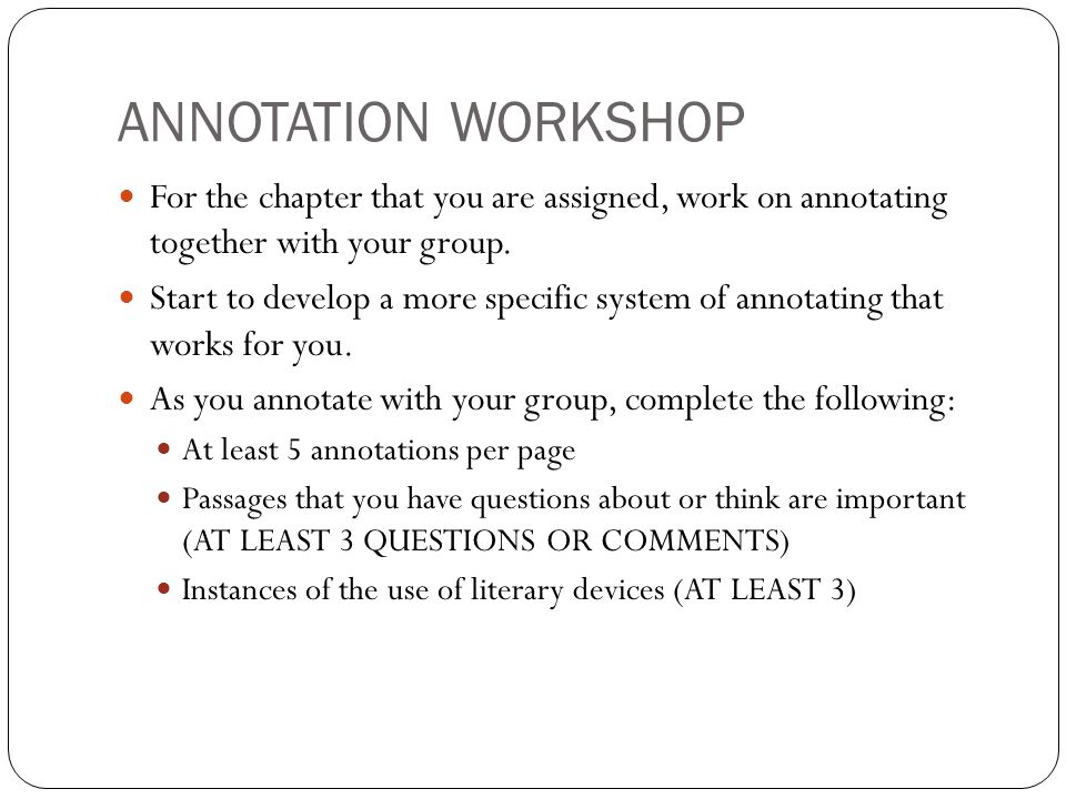 ANNOTATION WORKSHOP For the chapter that you are assigned, work on annotating together with your group.