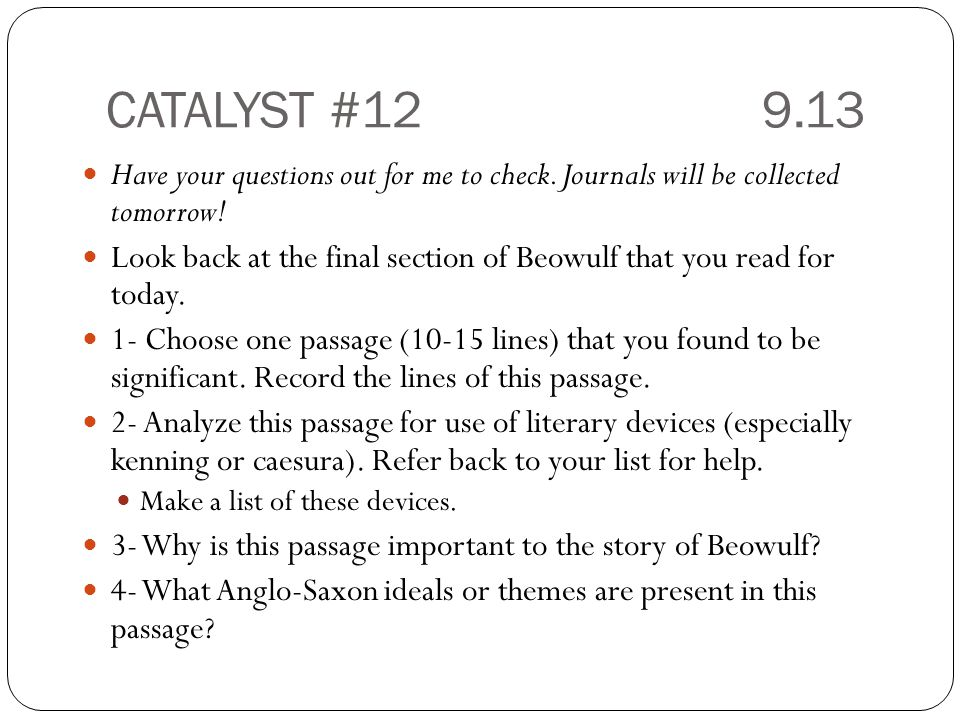 CATALYST #12 9.13 Have your questions out for me to check. Journals will be collected tomorrow!