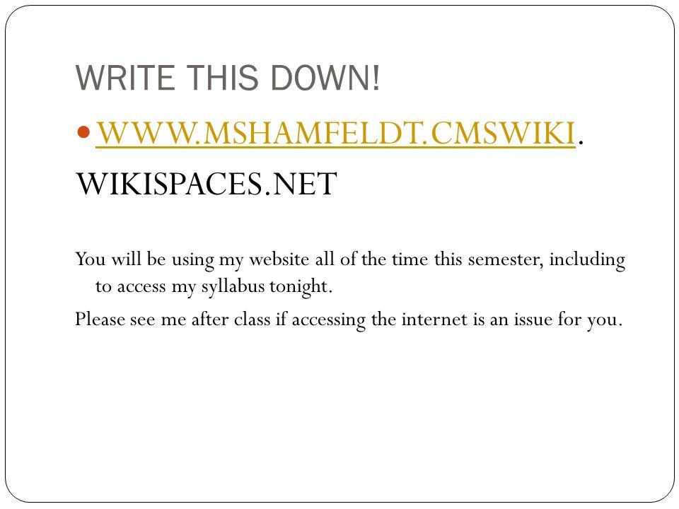 WRITE THIS DOWN! WWW.MSHAMFELDT.CMSWIKI. WIKISPACES.NET