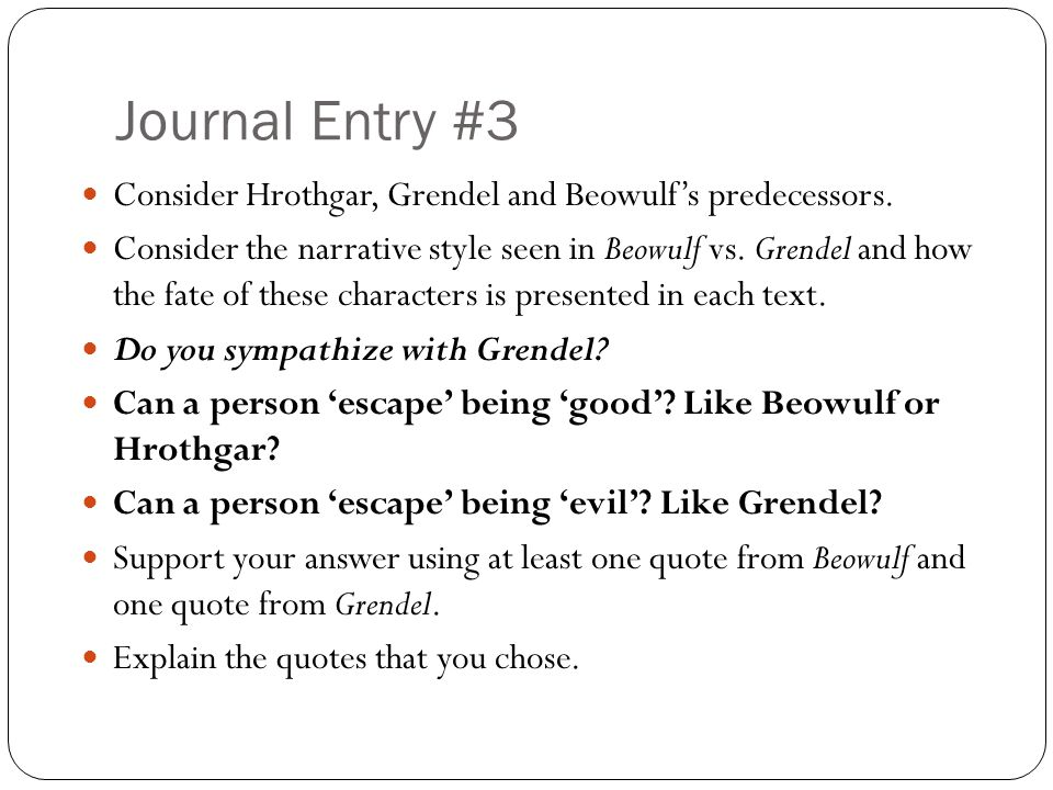 Journal Entry #3 Consider Hrothgar, Grendel and Beowulf's predecessors.