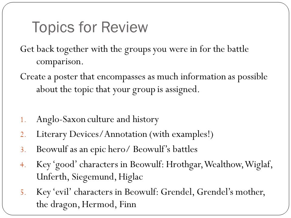 Topics for Review Get back together with the groups you were in for the battle comparison.