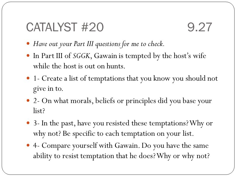 CATALYST #20 9.27 Have out your Part III questions for me to check.