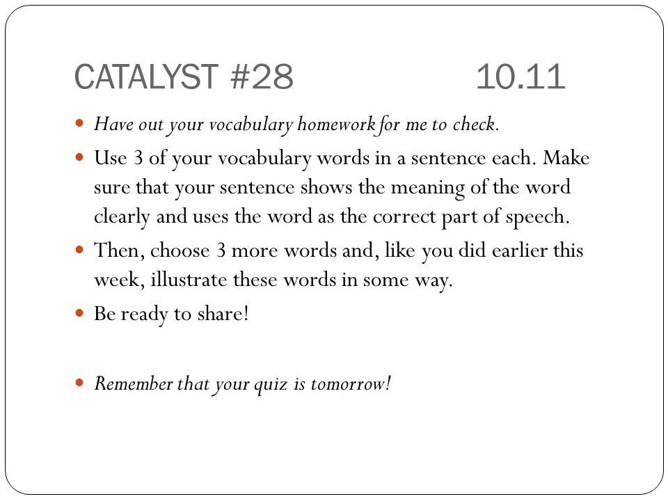 CATALYST #28 10.11 Have out your vocabulary homework for me to check.