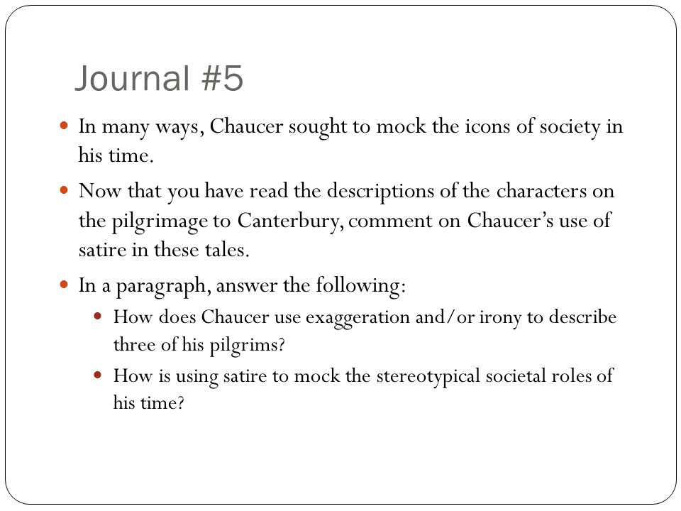 Journal #5 In many ways, Chaucer sought to mock the icons of society in his time.