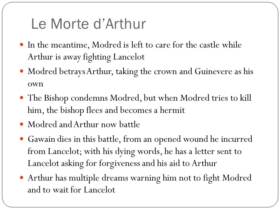 Le Morte d'Arthur In the meantime, Modred is left to care for the castle while Arthur is away fighting Lancelot.