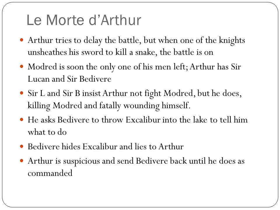 Le Morte d'Arthur Arthur tries to delay the battle, but when one of the knights unsheathes his sword to kill a snake, the battle is on.