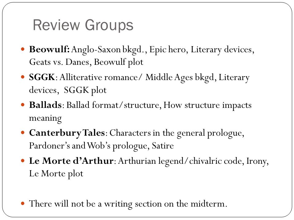 Review Groups Beowulf: Anglo-Saxon bkgd., Epic hero, Literary devices, Geats vs. Danes, Beowulf plot.
