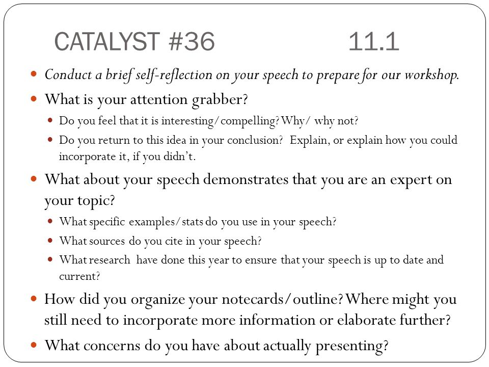 CATALYST #36 11.1 Conduct a brief self-reflection on your speech to prepare for our workshop. What is your attention grabber
