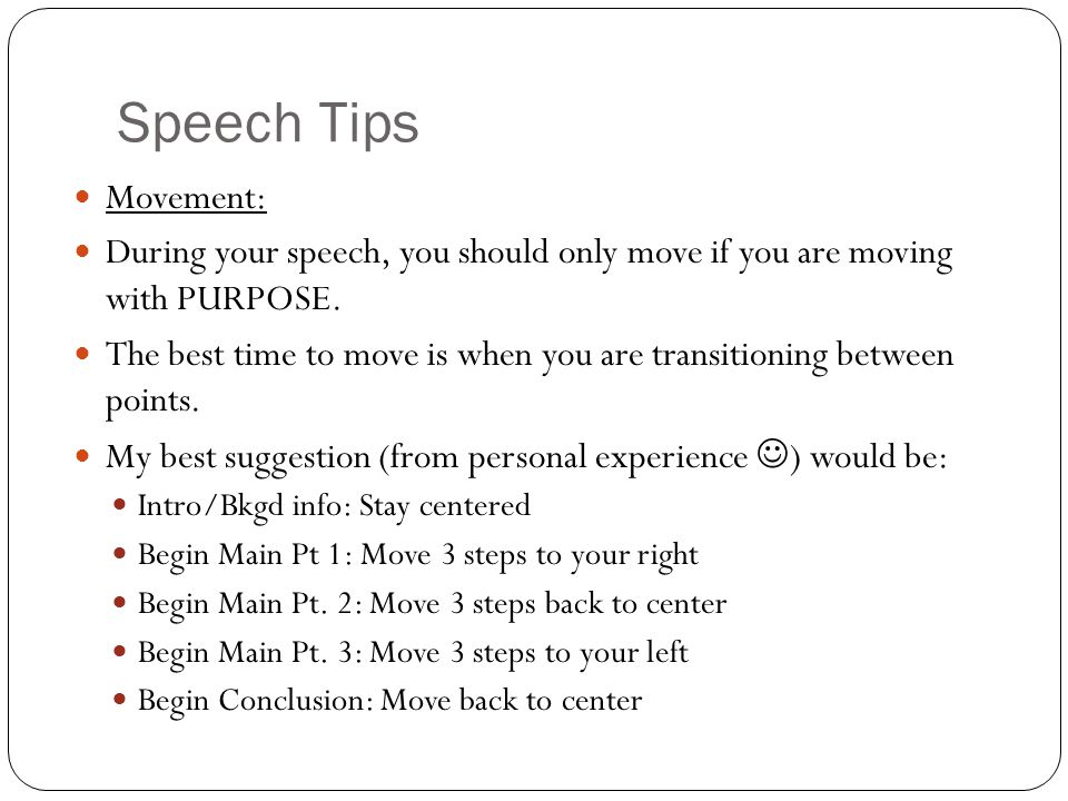 Speech Tips Movement: During your speech, you should only move if you are moving with PURPOSE.