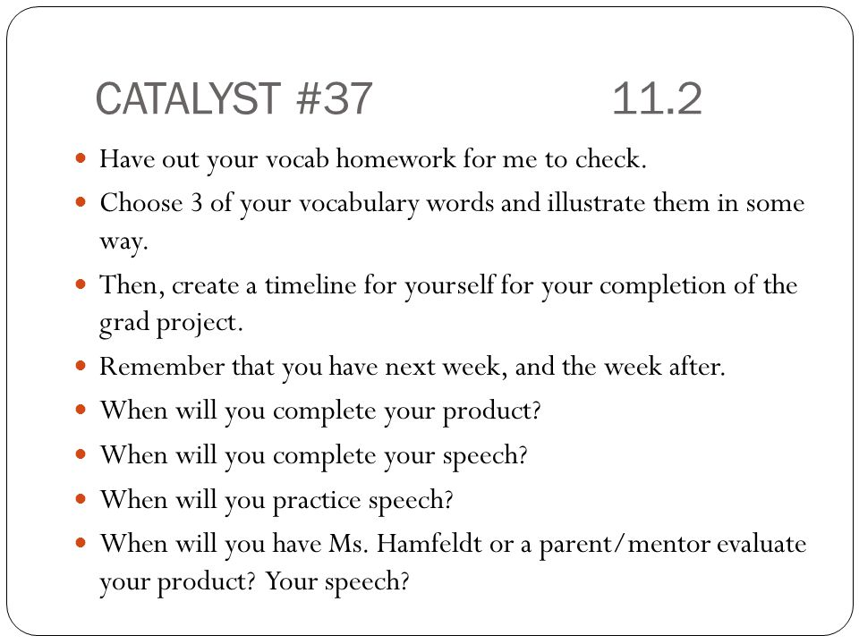 CATALYST #37 11.2 Have out your vocab homework for me to check.