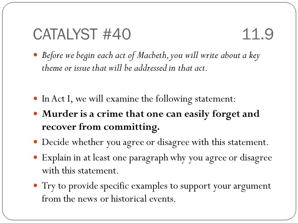 CATALYST #40 11.9 Before we begin each act of Macbeth, you will write about a key theme or issue that will be addressed in that act.